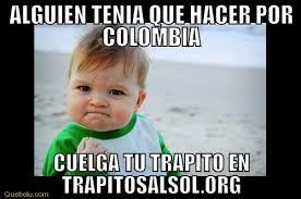 Colombia Meme - alguien tenia que hacer por colombia memes en quebolu