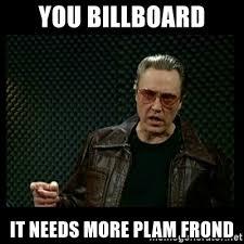 Christopher Walken Meme - you billboard it needs more plam frond christopher walken