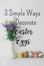 faux easter eggs 3 simple ways to decorate easter eggs a printable