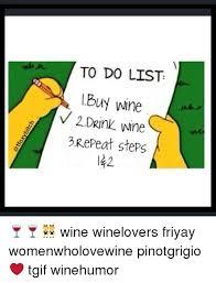 To Do List Meme - to do list lbut wine v 2d rink wine 3 repeat steps 42 wine