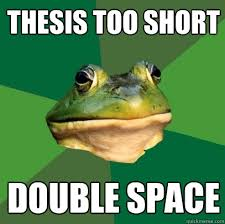 e e  f   bc  bc   e eb   bb c   b  ed  bcb  ab bb fae b fb    jpg thesis too short double space Foul Bachelor Frog quickmeme