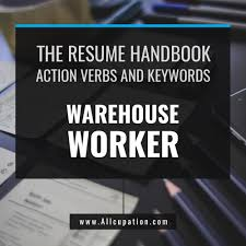 Warehouse Worker Job Description Resume by The Resume Handbook Action Verbs U0026 Keywords For Warehouse Worker