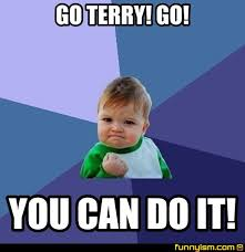Terry Meme - go terry go you can do it meme factory funnyism funny pictures