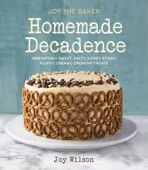 joy the baker u0027s homemade decadence books we love