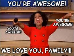 You Are Awesome Meme - oprah you get a meme you re awesome we love you family you