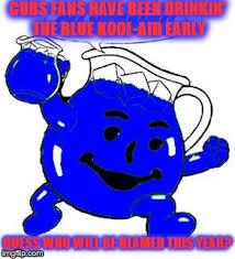 Koolaid Meme - cubs blue kool aid imgflip