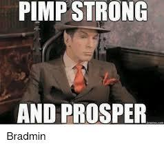 Pimp Meme - pimp strong and prosper memecom bradmin meme on me me