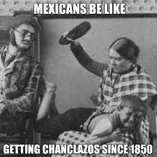 Funny Memes About Mexicans - tbt mexicans getting chanclazos since the 1850 s