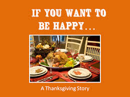 if you want to be happy a printable thanksgiving story so festive
