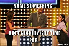 Your Gonna Have A Bad Time Meme Generator - family feud bloopers name something you hold that s about 12