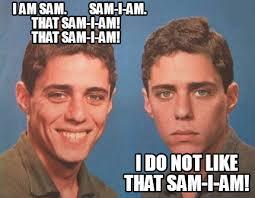 Sam Meme - meme creator i am sam sam i am that sam i am that sam meme