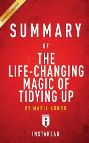 marie kondo summary the life changing magic of tidying up by marie kondo a 15 minute