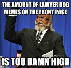 Dog Lawyer Meme - the amount of lawyer dog memes on the front page is too damn high