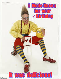 Birthday Meme Funny - i made bacon for your birthday imgflip