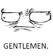 Gentlemen Meme Face - my favorite meme face right now sorry y u no guy lulz