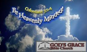 Light Of The Gospel Be Heavenly Minded U2013 Colossians 3 1 4 God U0027s Grace Bible Church