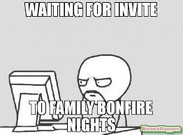 Meme Computer - waiting for invite to family bonfire nights meme computer guy