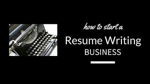 Starting A Resume How To Start A Resume Writing Service My Next Business Idea