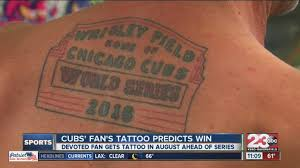chicago cubs fan u0027s tattoo predicts world series win turnto23 com