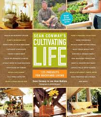 book giveaway sean conway u0027s cultivating life 125 projects for