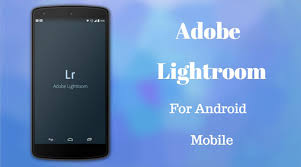 lightroom for android adobe releases redesigned and updated lightroom for android