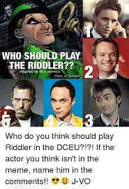 Riddler Meme - who should play the riddler n inspired by comics 2 who do you