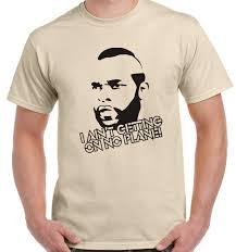 Sofa King Jokes by I Ain U0027t Getting On No Plane T Shirt Mr T Ba Baracus Tv T Shirts