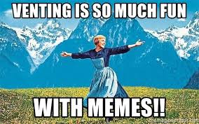 Sound Of Music Meme - venting is so much fun with memes sound of music dancing lady