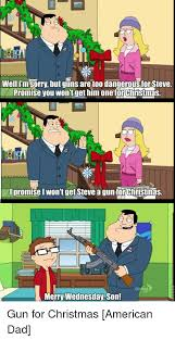 American Dad Memes - wellim sorry but guns are too dangerousfor steve promise you wont