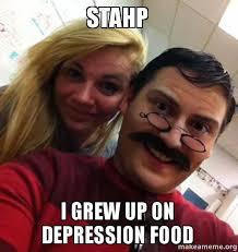 Stahp Meme - stahp i grew up on depression food make a meme