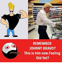 Johnny Bravo Meme - remember johnny bravo this is him nowfeeling old yet johnny