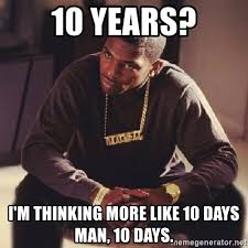 Paid In Full Meme - 10 years i m thinking more like 10 days man 10 days paid in