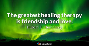 the greatest healing therapy is friendship and hubert h