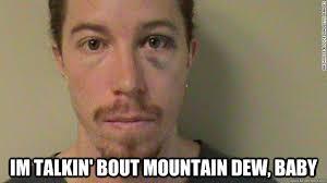 Shaun White Meme - im talkin bout mountain dew baby shaun white loves mountain dew