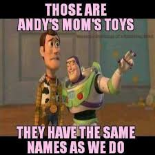 Meme Toys - dopl3r com memes those are andys moms toys they have the same