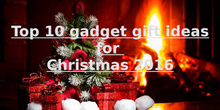 top 10 gadget gift ideas for christmas 2016