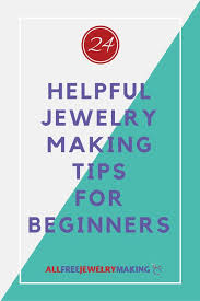Tools For Jewelry Making Beginner - 25 helpful jewelry making tips for beginners encouragement