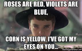 Roses Are Red Violets Are Blue Meme - roses are red violets are blue corn is yellow i ve got my eyes on