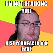Stalking Meme - butthurt dweller memes create meme