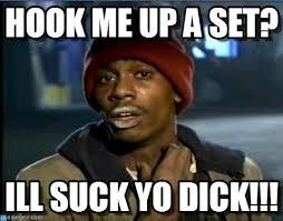 Hook Me Up Meme - hook me up a set tyrone biggums meme on memegen