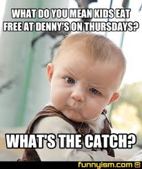 What S Meme Mean - what do you mean kids eat free at denny s on thursdays what s the