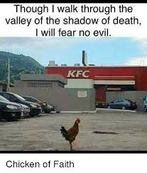 Kfc Chicken Meme - though i walk through the valley of the shadow of death i will