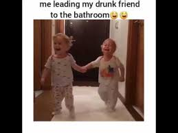 Drunk Baby Meme - me leading my drunk friend to the bathroom d youtube