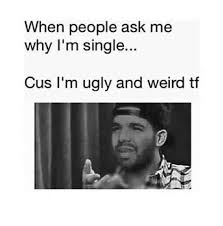 Single People Meme - meme when people ask me why i m single teenagers