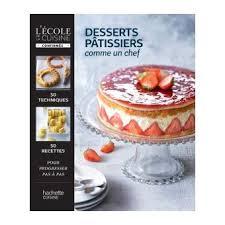 2 cuisinez comme un chef desserts pâtissiers comme un chef 50 techniques 50 recettes pour