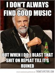Most Intersting Man Meme - when i find good music the meta picture