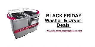 dryer sales black friday black friday 2017 washer u0026 dryer deals discounts and sales