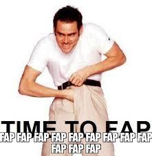 Fap Fap Fap Memes - fap fap fap fap fap fap fap fap fap fap fap fap meme time to fap