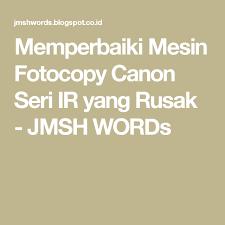 Mesin Fotokopi Rusak memperbaiki mesin fotocopy canon seri ir yang rusak jmsh words