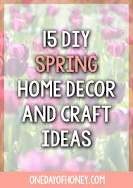 Spring Home Decor 15 Diy Spring Home Decor And Craft Ideas One Day Of Honey